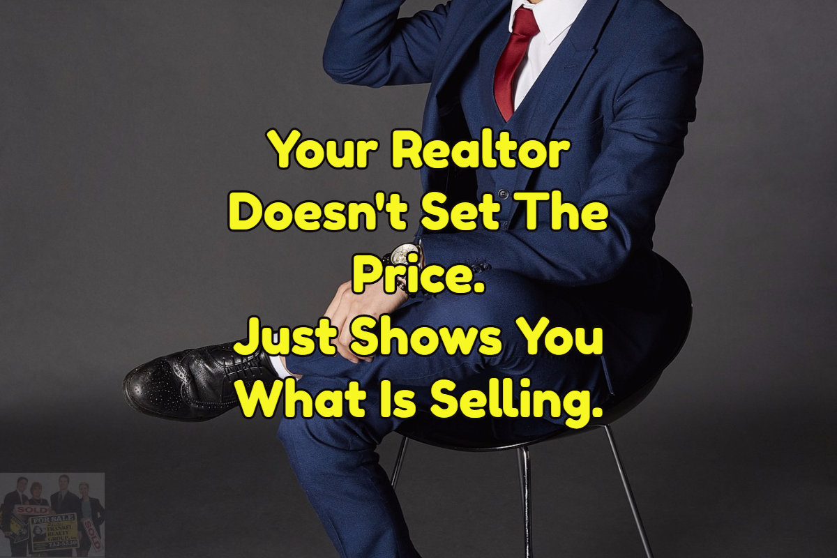 realtors dont sent the price of your home. The market does