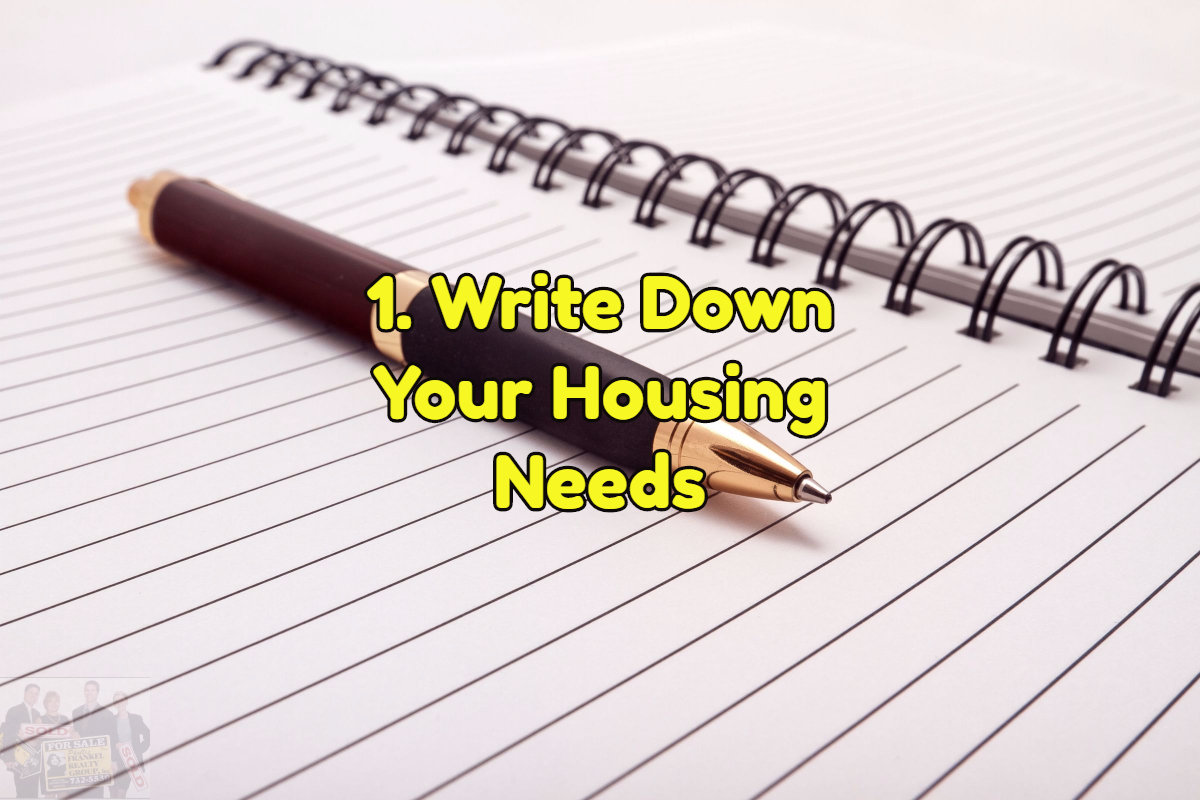 The first step to home shopping is to write down your housing needs
