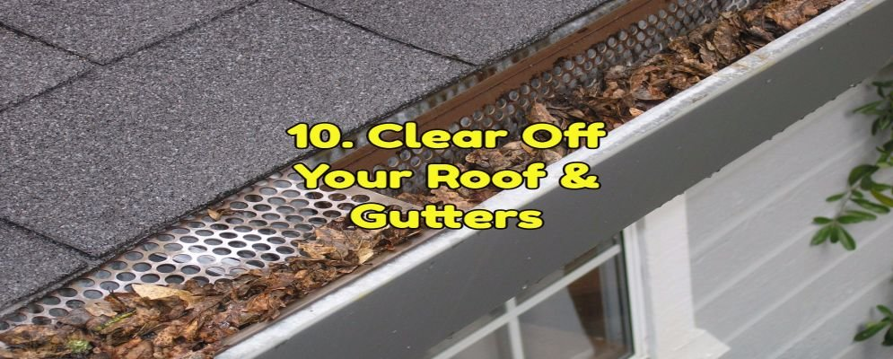 clear off your roof and his gutters