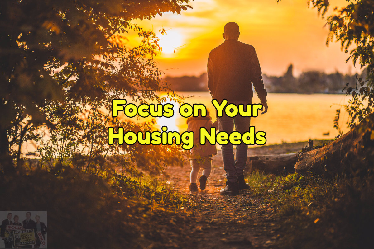 First focus on your absolute needs for your new home
