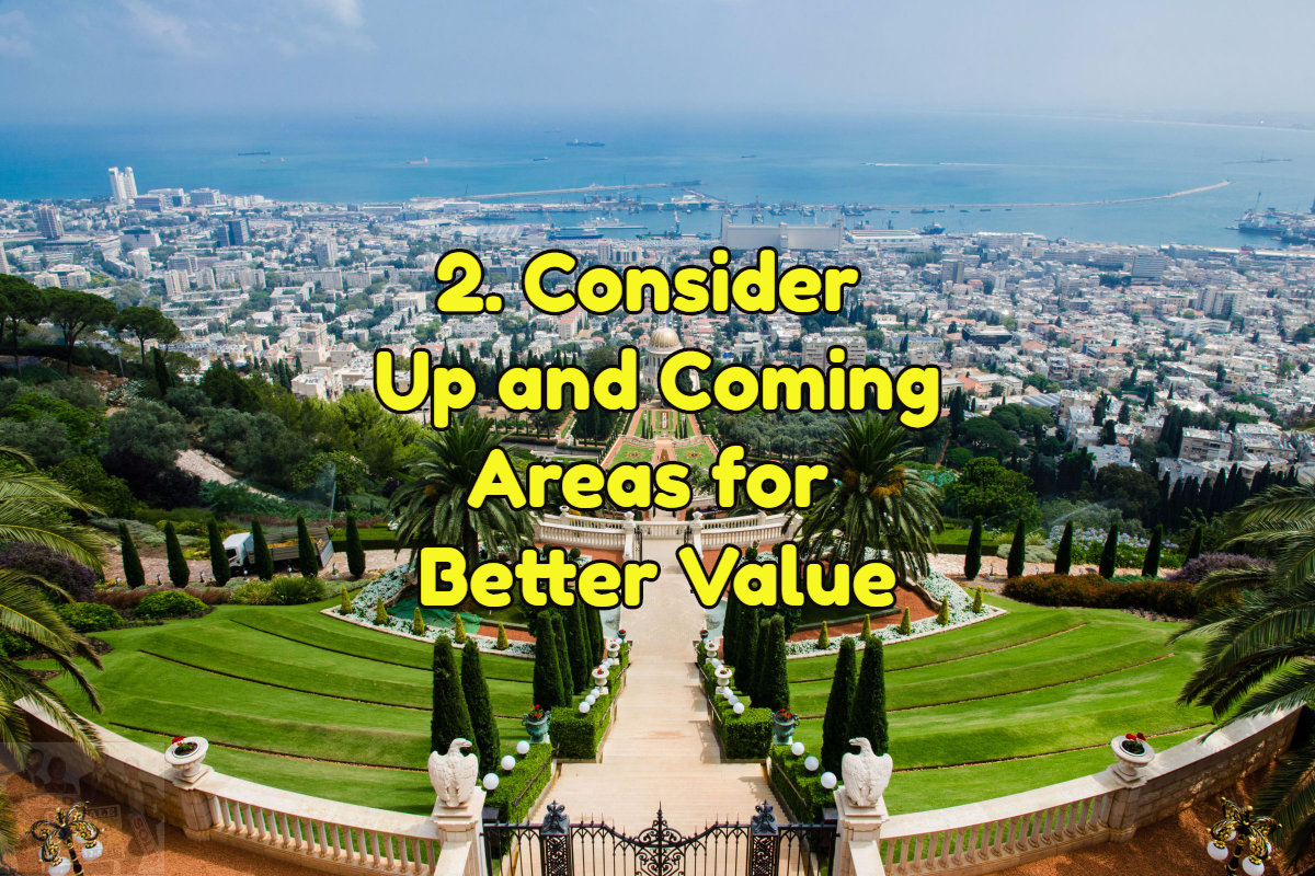 Consider up and coming areas for better value