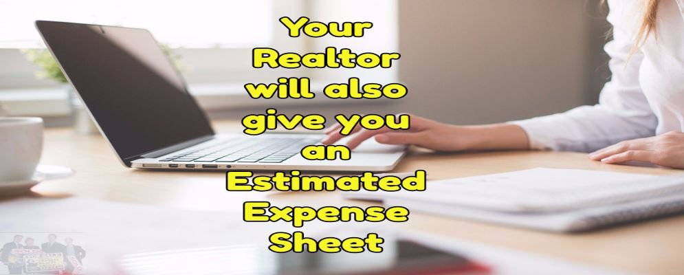your realtor will estimate your closing cost