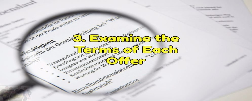 examine the terms of each offer carefully