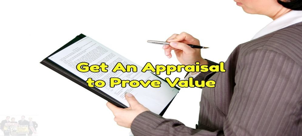 get an appraisal to received a certified value of your home