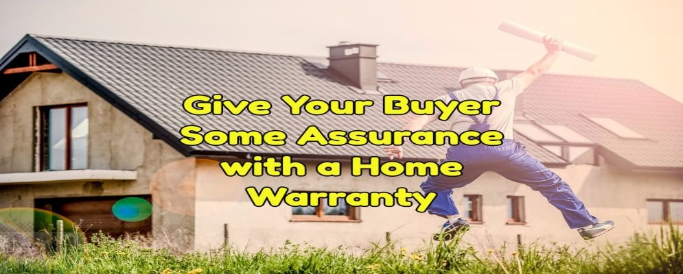 A Home Warranty will give your buyer assurance when buying your home