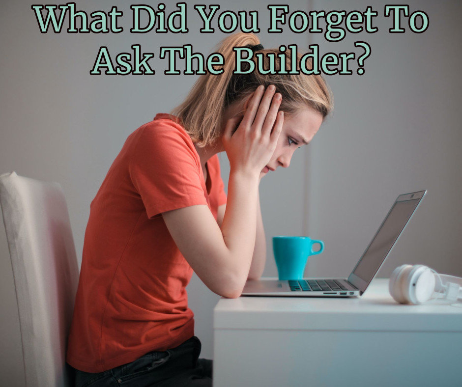 what did you forget to ask the builder