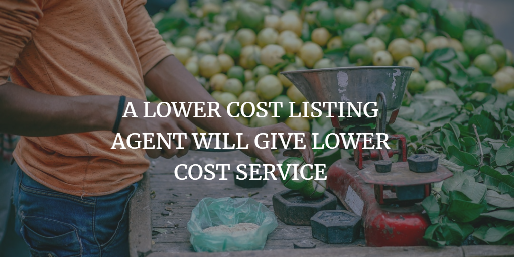 A LOWER COST LISTING AGENT WILL GIVE LOWER COST SERVICE