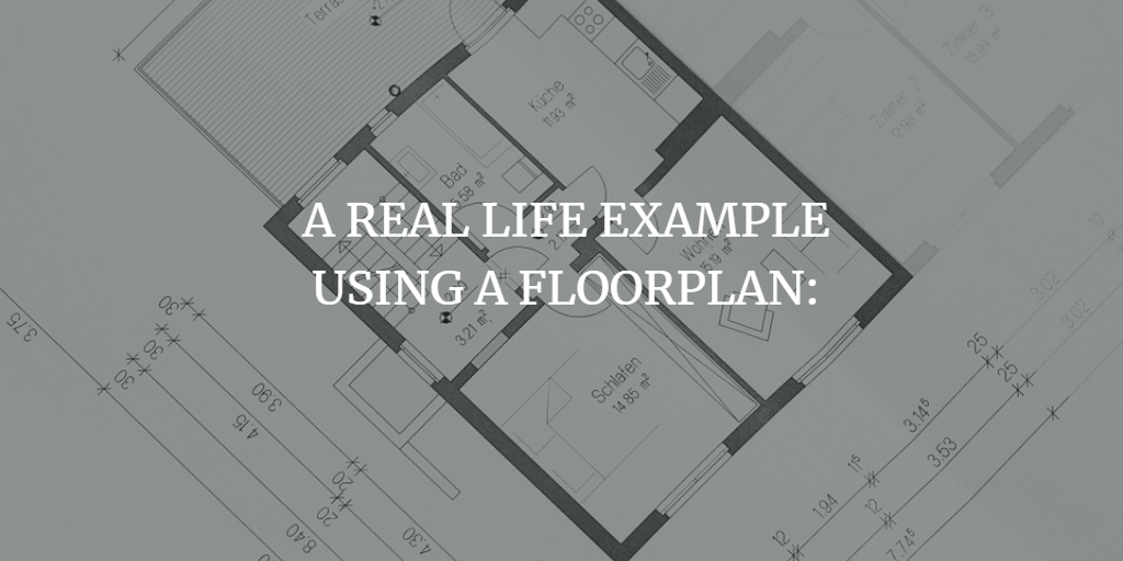 A REAL LIFE EXAMPLE USING A FLOORPLAN