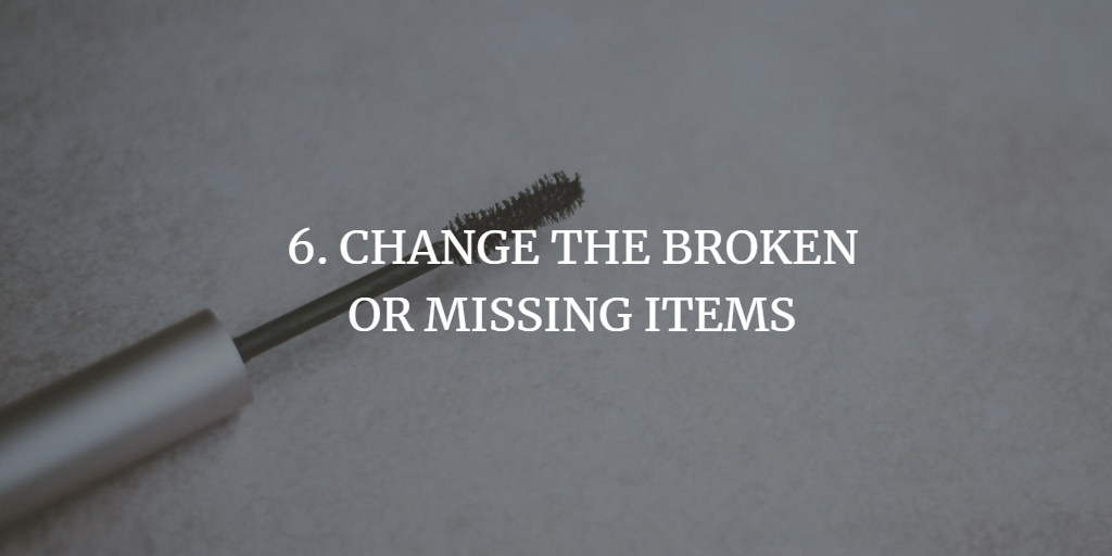 CHANGE THE BROKEN OR MISSING ITEMS