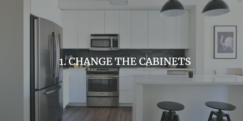 CHANGE THE CABINETS
