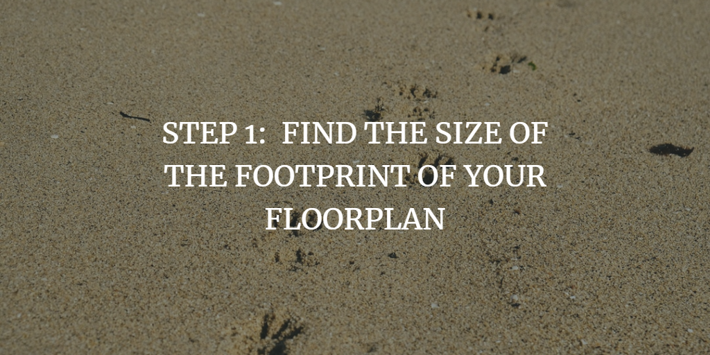FIND THE SIZE OF THE FOOTPRINT OF YOUR FLOORPLAN