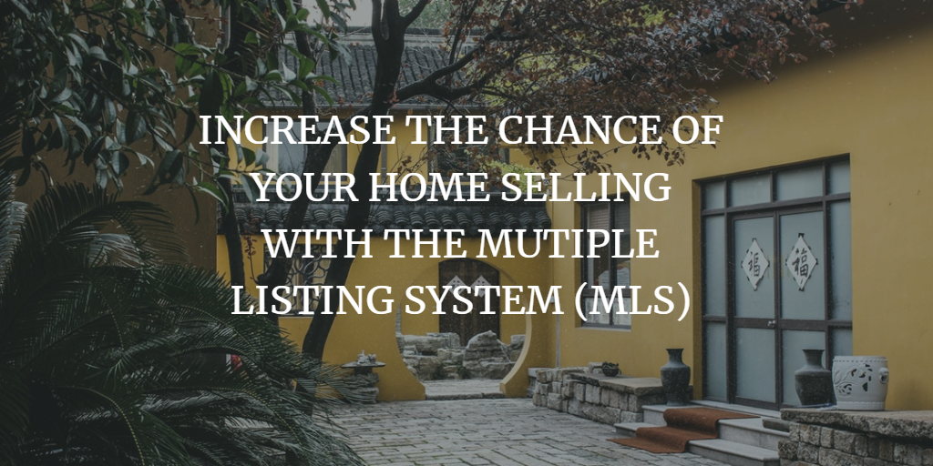 INCREASE THE CHANCE OF YOUR HOME SELLING WITH THE MUTIPLE LISTING SYSTEM (MLS)