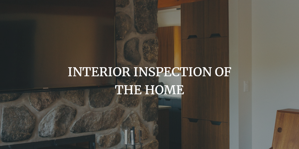 INTERIOR INSPECTION OF THE HOME