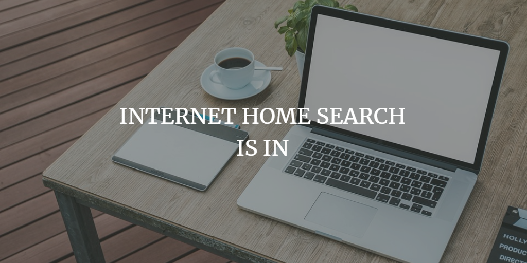 INTERNET HOME SEARCH IS IN