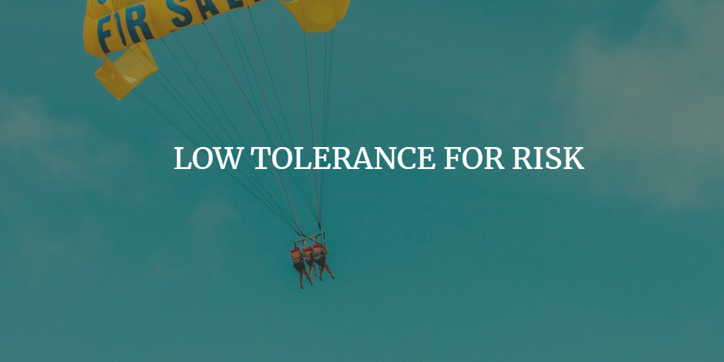 LOW TOLERANCE FOR RISK