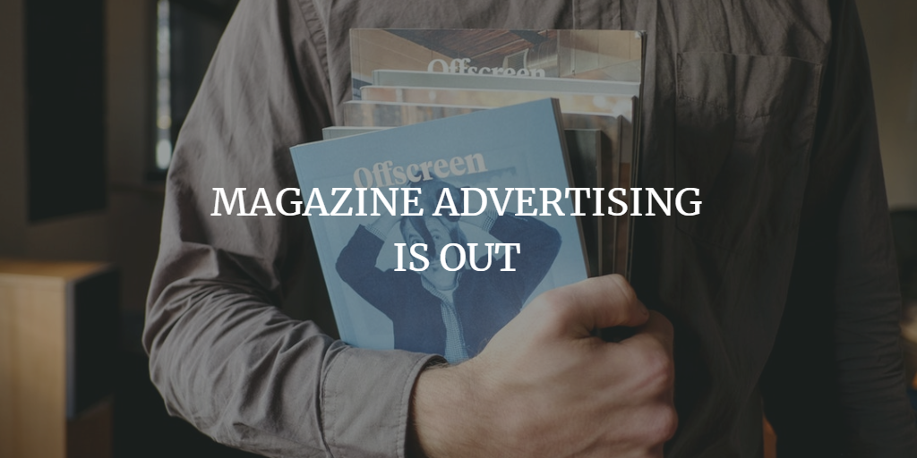 MAGAZINE ADVERTISING IS OUT