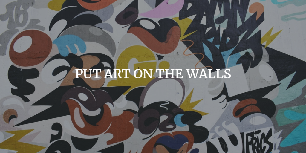 PUT ART ON THE WALLS