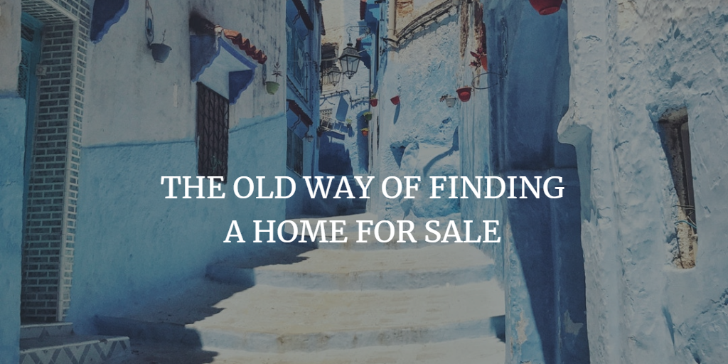 THE OLD WAY OF FINDING A HOME FOR SALE