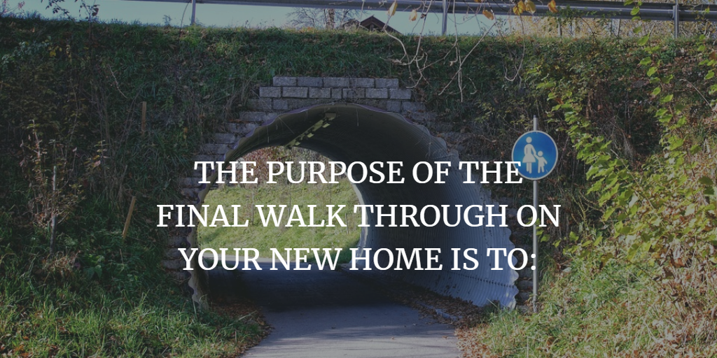 THE PURPOSE OF THE FINAL WALK THROUGH ON YOUR NEW HOME IS TO