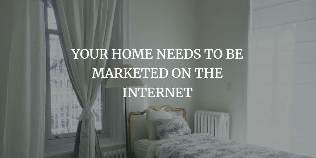 YOUR HOME NEEDS TO BE MARKETED ON THE INTERNET