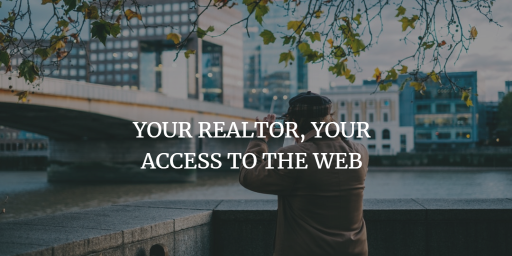 YOUR REALTOR, YOUR ACCESS TO THE WEB